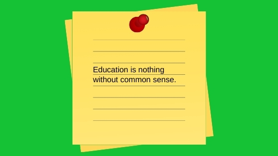 education is nothing without common sense