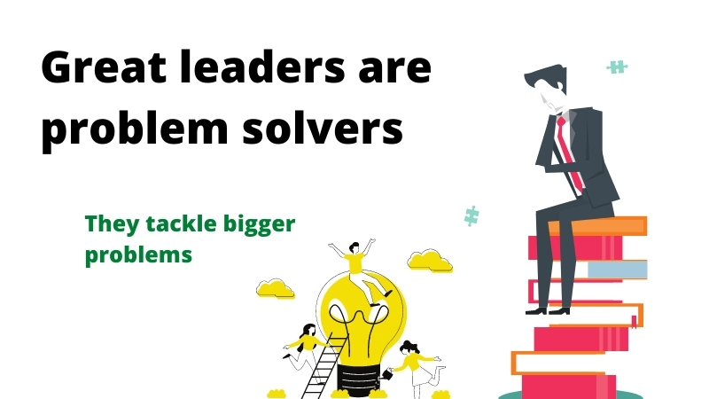 Great leaders are problem solvers