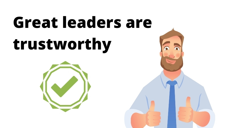 Great leaders are trustworthy
