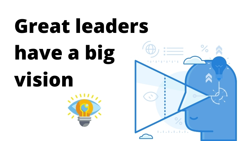 Great leaders have a big vision