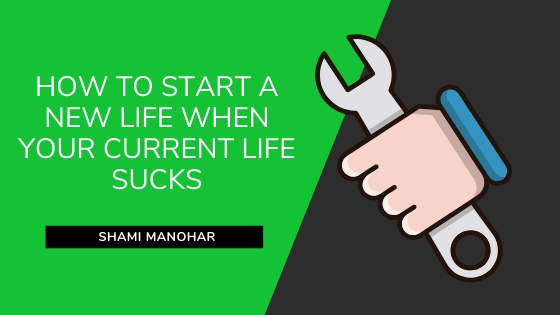 How To Start A New Life When Your Current Life Sucks FEATURED