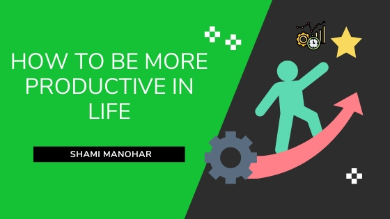 How to Be More Productive in Life FEATURED