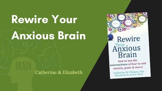 Rewire Your Anxious Brain Summary