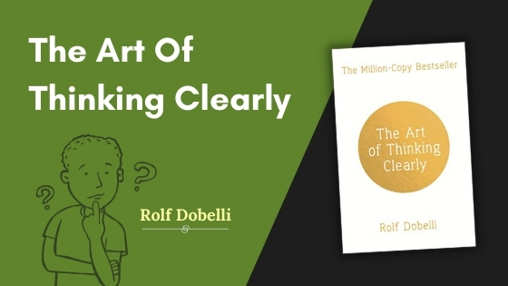 The Art Of Thinking Clearly Summary Featured