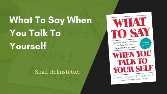 What To Say When You Talk To Yourself Summary
