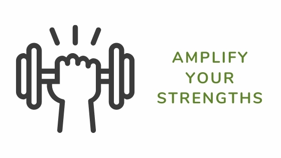 amplify your strengths