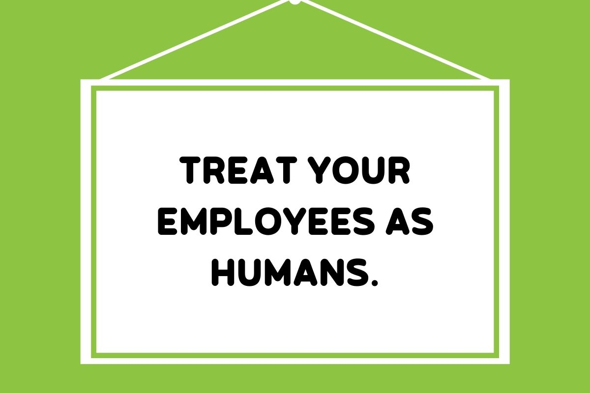 treat your employees as humans